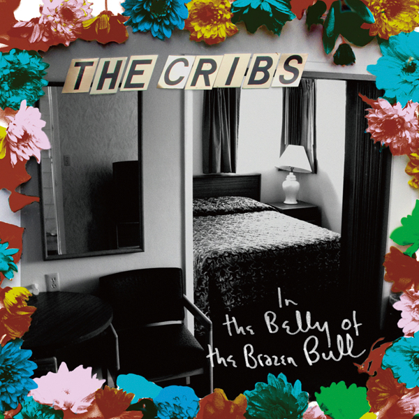 The Cribs  『In The Belly Of The Brazen Bull 』