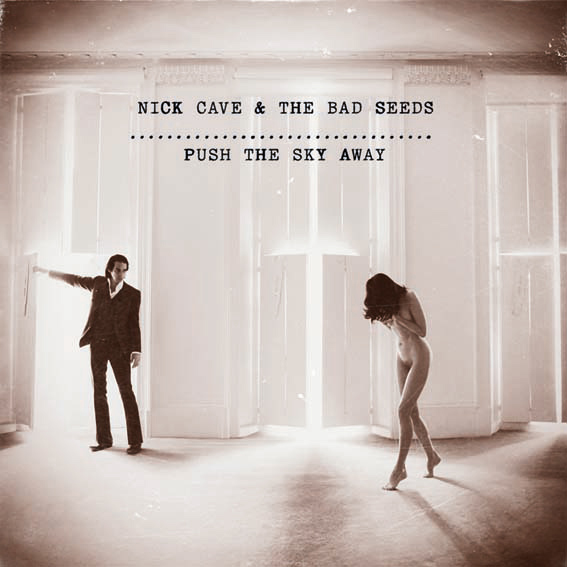 「Push The Sky Away」 Nick Cave   The Bad Seeds (ニ