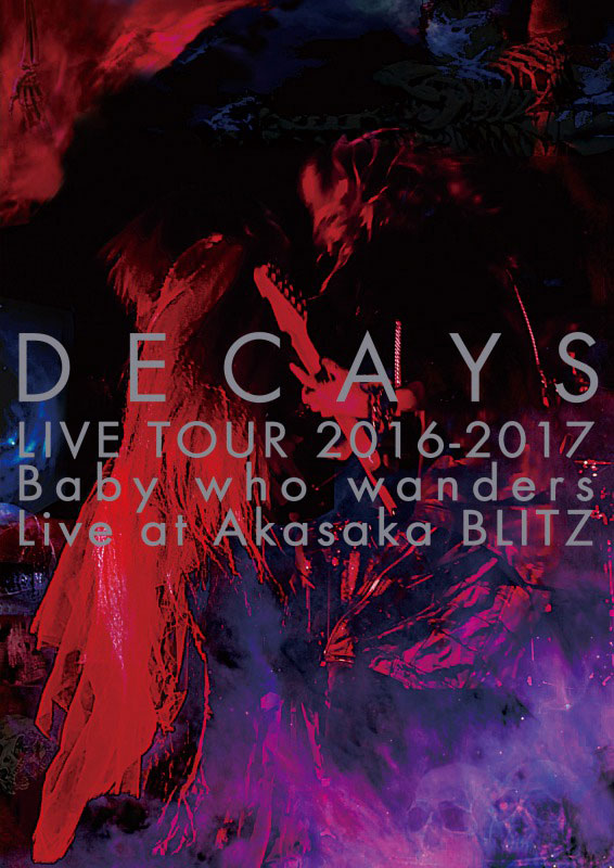 「DECAYS LIVE TOUR 2016-2017 Baby who wanders Live at Akasaka BLITZ」