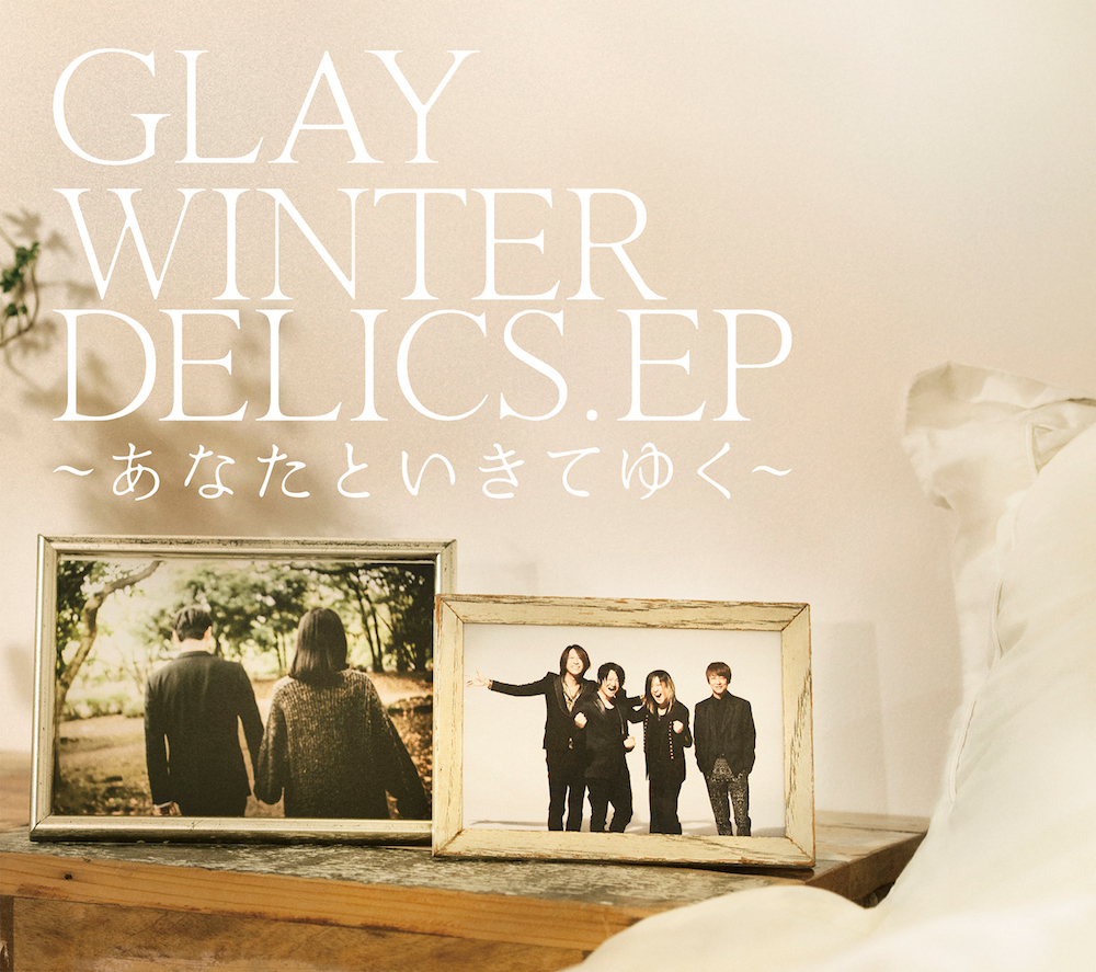 GLAY55th Single「WINTERDELICS.EP〜あなたといきてゆく〜」
