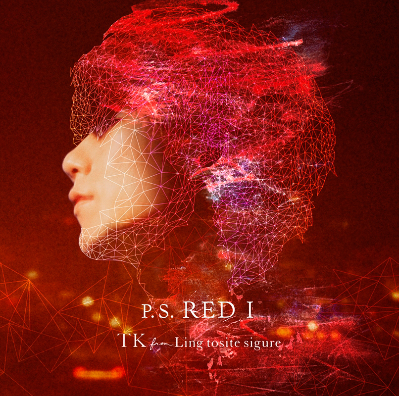 TK from 凛として時雨  シングル「P.S. RED I」通常盤