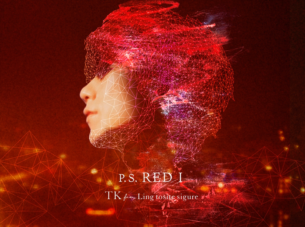 TK from 凛として時雨  シングル「P.S. RED I」初回生産限定盤