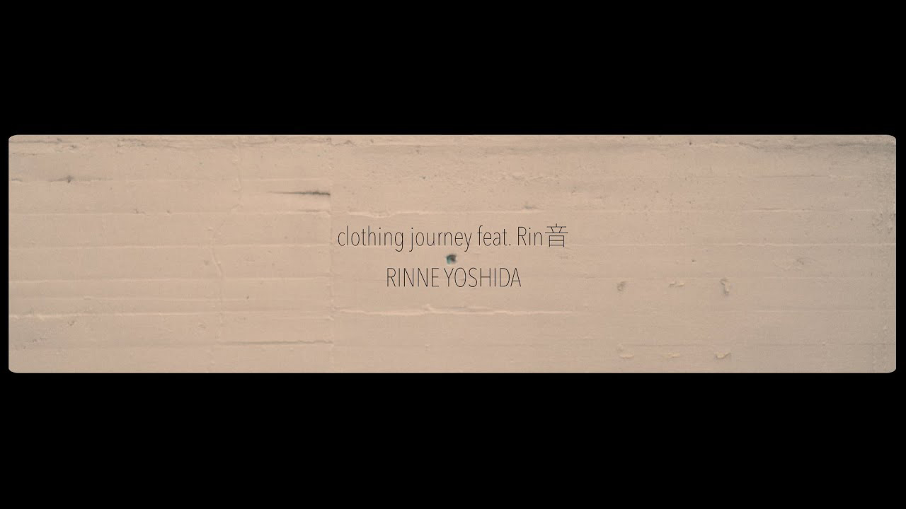 clothing journey feat. Rin音[OFFICIAL MUSIC VIDEO]サムネイル